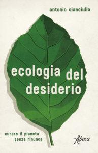 Ecologia del desiderio, il nuovo libro di Antonio Cianciullo